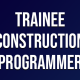 Trainee Construction Programmer